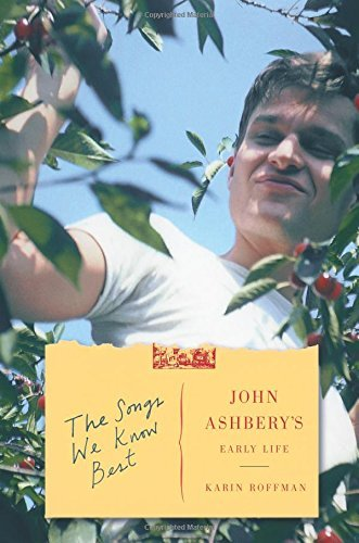 Karin Roffman The Songs We Know Best John Ashbery's Early Life