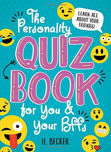 H. Becker The Personality Quiz Book For You And Your Bffs Learn All About Your Friends!