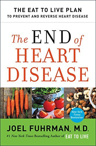 Joel Fuhrman The End Of Heart Disease The Eat To Live Plan To Prevent And Reverse Heart