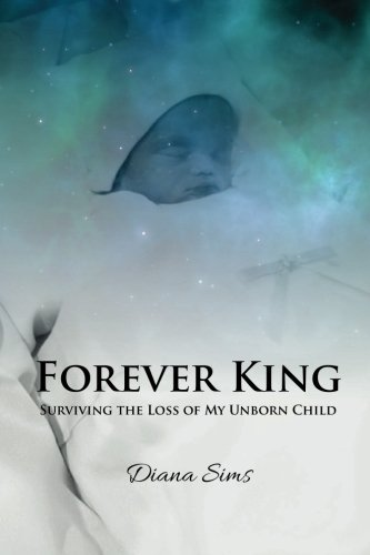 Diana Sims Forever King Surviving The Loss Of My Unborn Child