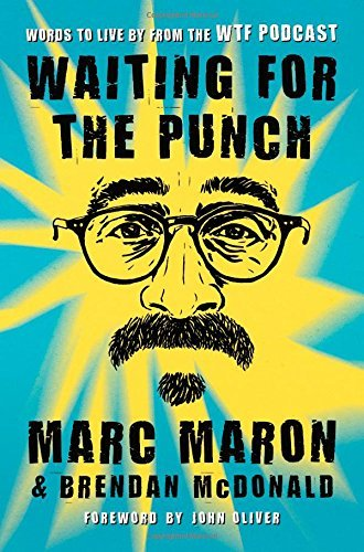 Marc Maron Waiting For The Punch Words To Live By From The Wtf Podcast