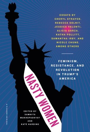 Samhita Mukhopadhyay Nasty Women Feminism Resistance And Revolution In Trump's A