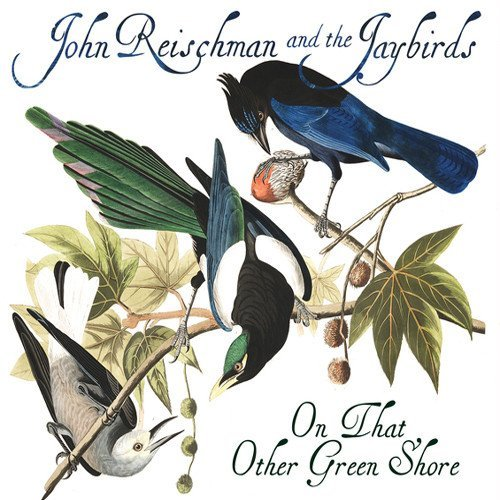 john-the-jaybirds-reischman-on-that-other-green-shore