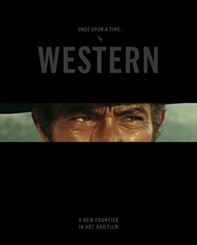 Thomas Brent Smith Once Upon A Time... The Western A New Frontier In Art And Film
