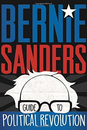 Bernie Sanders Bernie Sanders's Guide To Political Revolution A Guide For The Next Generation