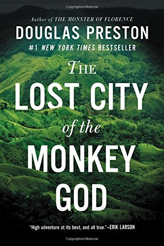 douglas-preston-the-lost-city-of-the-monkey-god-a-true-story