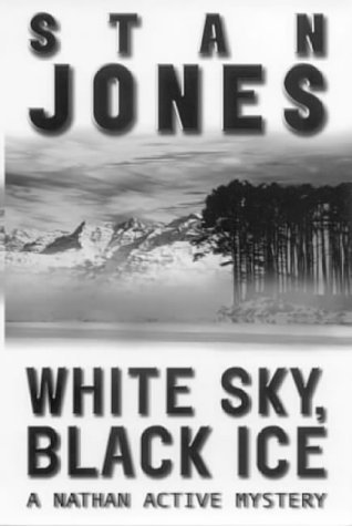 Stan Jones White Sky Black Ice A Nathan Active Mystery