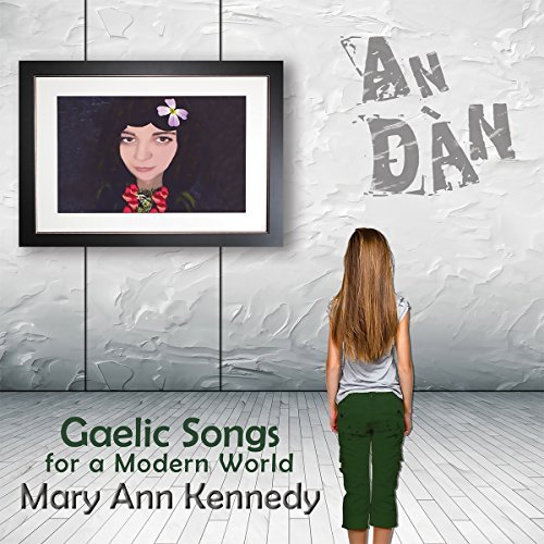 mary-ann-kennedy-an-dan-gaelic-songs-for-a-mod-import-gbr