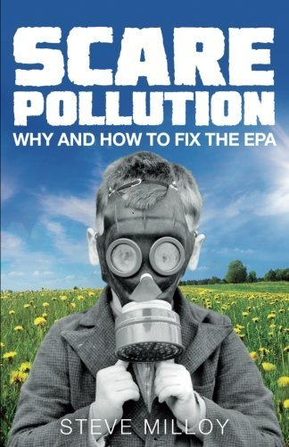 steven-j-milloy-scare-pollution-why-and-how-to-fix-the-epa