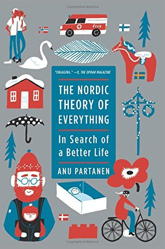 Anu Partanen The Nordic Theory Of Everything In Search Of A Better Life