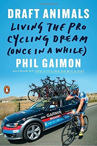 Phil Gaimon Draft Animals Living The Pro Cycling Dream (once In A While)
