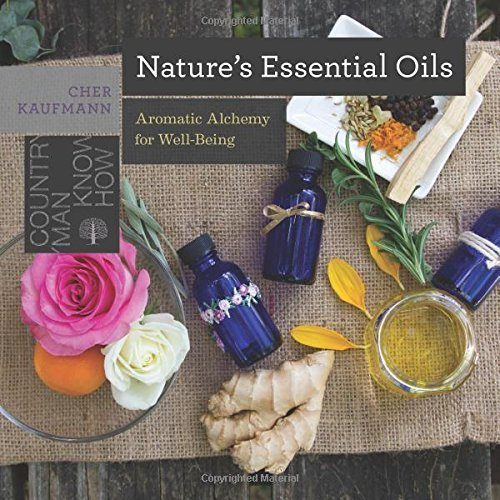Cher Kaufmann Nature's Essential Oils Aromatic Alchemy For Well Being