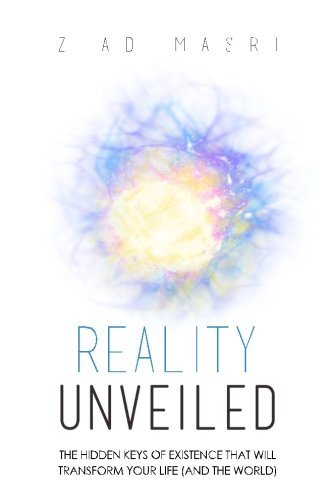 Ziad Masri Reality Unveiled The Hidden Keys Of Existence That Will Transform