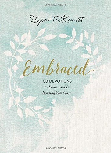 Lysa Terkeurst Embraced 100 Devotions To Know God Is Holding You Close