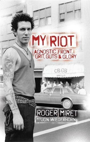 Roger Miret My Riot Agnostic Front Grit Guts & Glory
