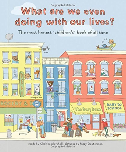Chelsea Marshall What Are We Even Doing With Our Lives? The Most Honest Children's Book Ever!