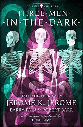 Jerome K. Jerome Three Men In The Dark Tales Of Terror By Jerome K. Jerome Barry Pain A Revised