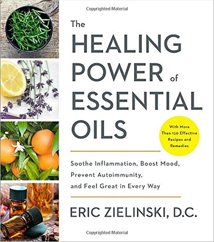 Eric Zielinski The Healing Power Of Essential Oils Soothe Inflammation Boost Mood Prevent Autoimmu