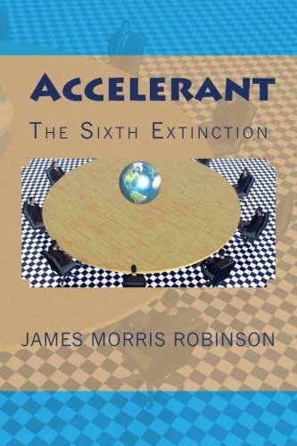 James Morris Robinson Accelerant Sixth Extinction The Accelerant Series
