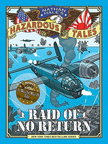 nathan-hale-raid-of-no-return-nathan-hales-hazardous-tales-a-world-war-ii-tale-of-the-doolittle-raid