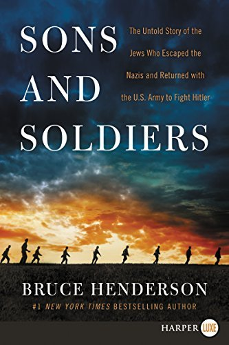 Bruce Henderson Sons And Soldiers The Untold Story Of The Jews Who Escaped The Nazi Large Print