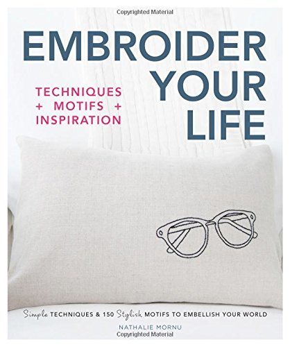 Nathalie Mornu Embroider Your Life Simple Techniques & 150 Stylish Motifs To Embelli