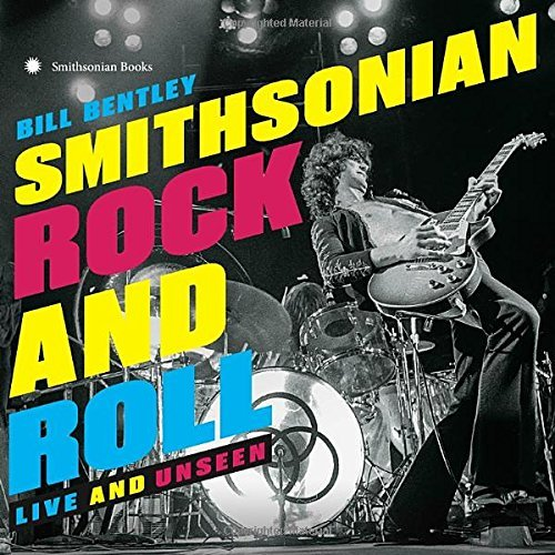 Bill Bentley Smithsonian Rock And Roll Live And Unseen
