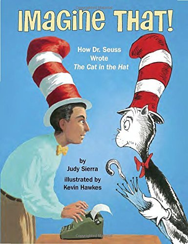 Judy Sierra Imagine That! How Dr. Seuss Wrote The Cat In The Hat