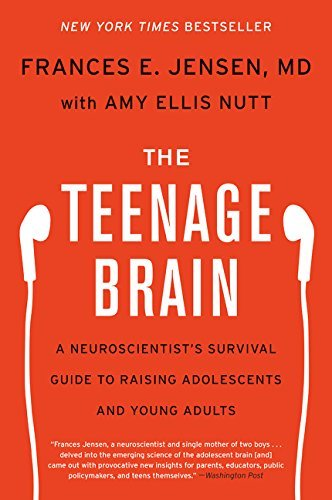 Frances E. Jensen The Teenage Brain A Neuroscientist's Survival Guide To Raising Adol