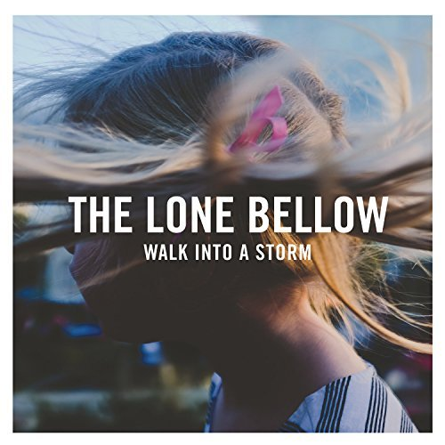 Lone Bellow Walk Into A Storm