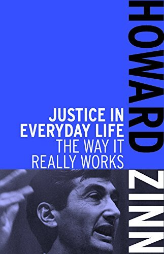 Howard Zinn Justice In Everyday Life The Way It Really Works