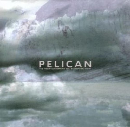 Pelican Fire In Our Throats Will Becko Fire In Our Throats Will Becko