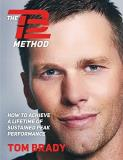 Tom Brady The Tb12 Method How To Achieve A Lifetime Of Sustained Peak Perfo