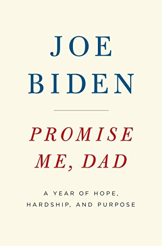 Joe Biden Promise Me Dad A Year Of Hope Hardship And Purpose