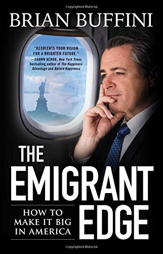 Brian Buffini The Emigrant Edge How To Make It Big In America