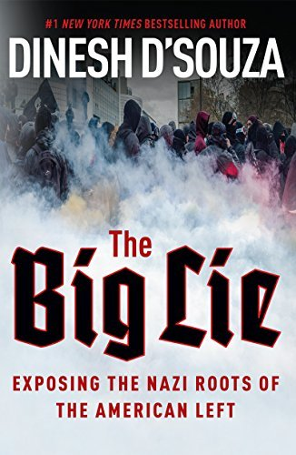 Dinesh D'souza The Big Lie Exposing The Nazi Roots Of The American Left