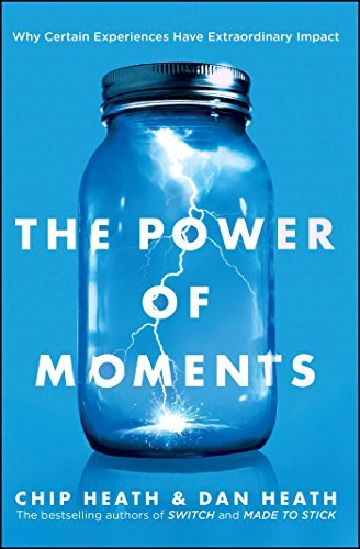 Chip Heath The Power Of Moments Why Certain Experiences Have Extraordinary Impact