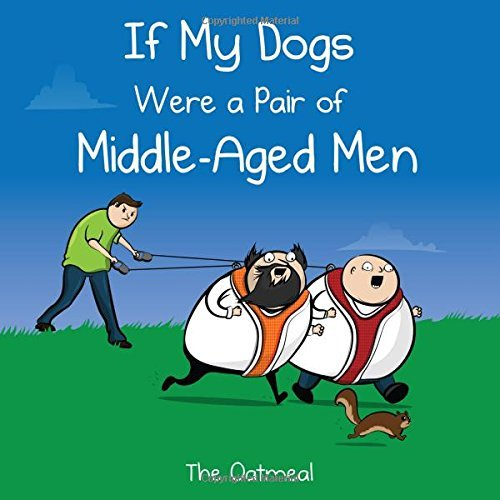 the-oatmeal-if-my-dogs-were-a-pair-of-middle-aged-men