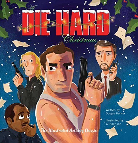 Doogie Horner A Die Hard Christmas The Illustrated Holiday Classic