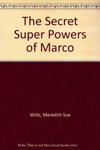 Meredith Sue Willis The Secret Super Powers Of Marco