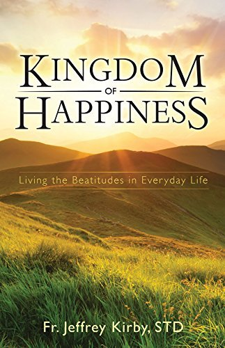 jeffrey-kirby-kingdom-of-happiness-living-the-beatitudes-in-everyday-life