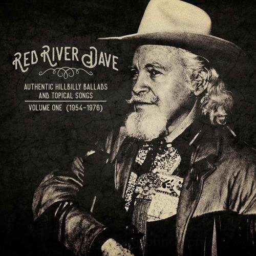 Red River Dave Authentic Hillbilly Ballads & Topical Songs Vol. 1 (1954 1976)