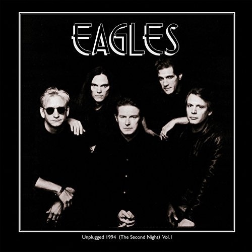 Eagles Unplugged 1994 (the Second Night) Vol. 1