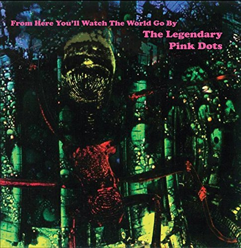 Legendary Pink Dots From Here You'll Watch The World Go By Lp