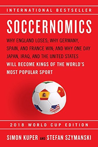 simon-kuper-soccernomics-2018-world-cup-edition-why-england-loses-why-germany-spain-and-france-win-and-why-one-day-japan-iraq-and-the-united-states-will-become-kings-of-the-worlds-most-popular-sport