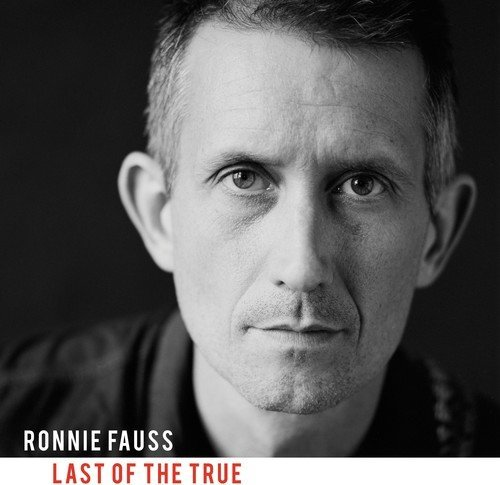 Ronnie Fauss Last Of The True