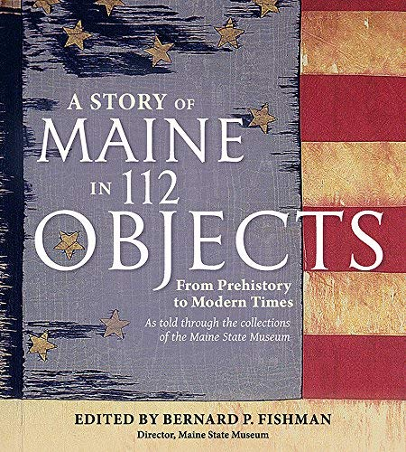 Bernard P. Fishman A Story Of Maine In 112 Objects From Prehistory To Modern Times