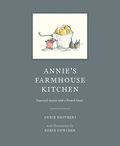 Annie Smithers Annie's Farmhouse Kitchen Seasonal Menus With A French Heart