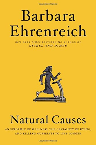 Barbara Ehrenreich Natural Causes An Epidemic Of Wellness The Certainty Of Dying