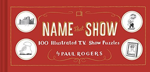 Paul Rogers Name That Show 100 Illustrated T.V. Show Puzzles